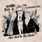 "Bone Tee & The Slughunters ""One Foot in The Roots"""