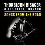 THORBJORN RISAGER & THE BLACK TORNADO – Songs of the road