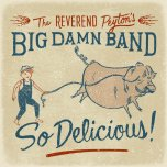 THE REVEREND PEYTON'S BIG DAMN BAND – So Delicious !