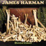 JAMES HARMAN – Bonetime