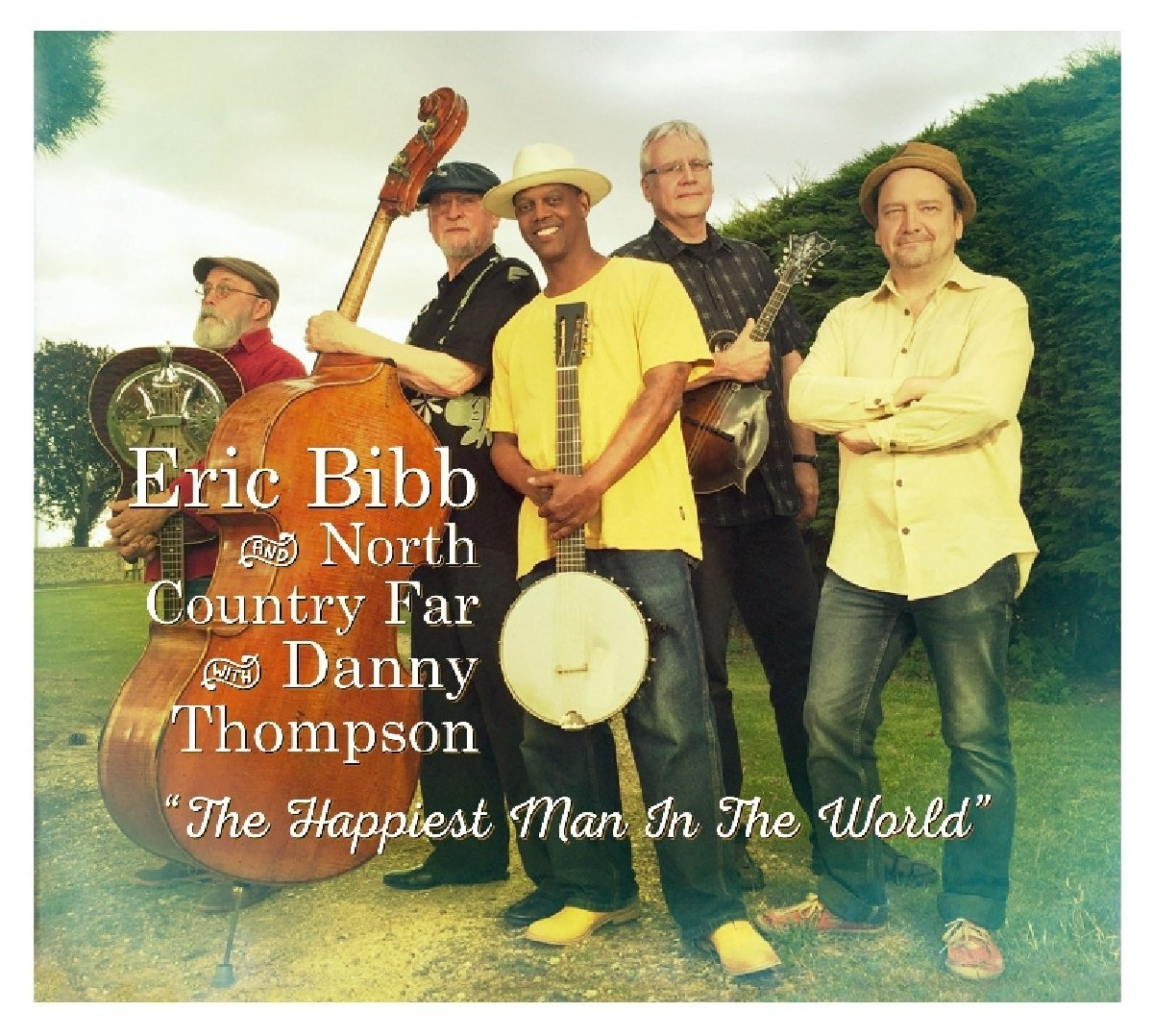 ERIC BIBB AND NORTH COUNTRY FAR – The happiest man in theworld
