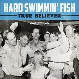 hard-swimmin-fish-true-believer